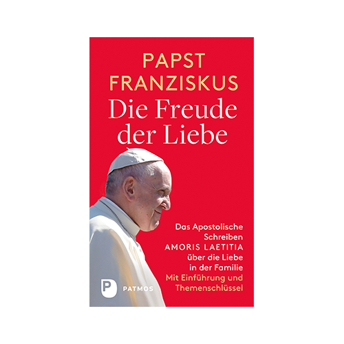 Papst Franziskus - Die Freude der Liebe